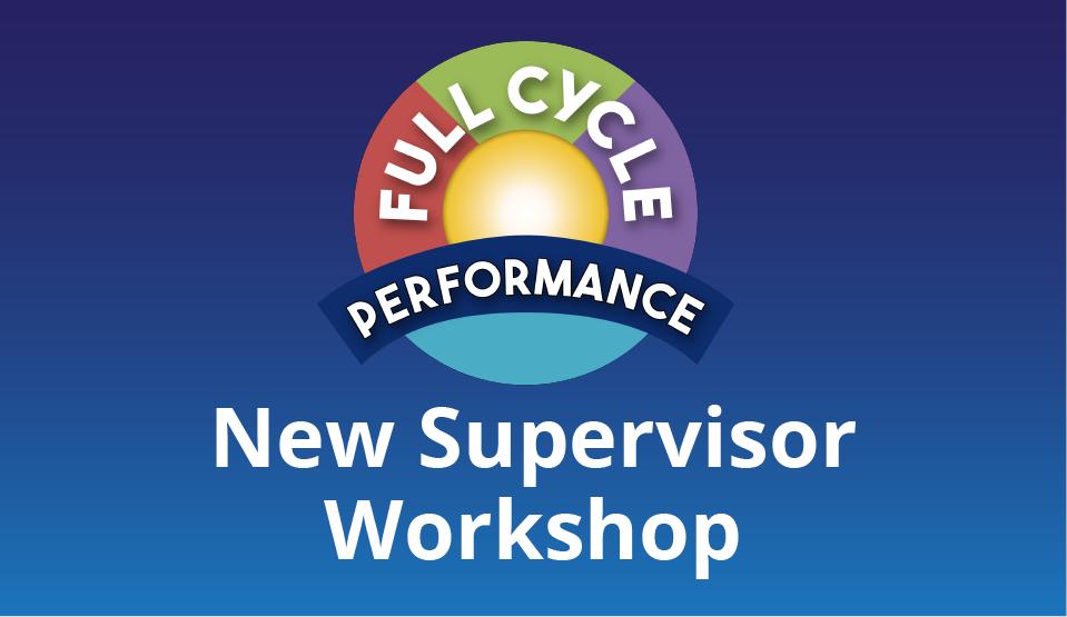 Full Cycle Performance: New Supervisor Workshop