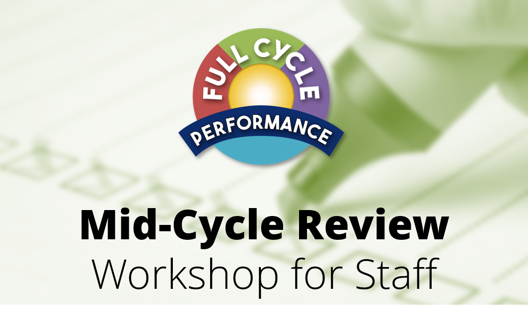 Full Cycle Performance: Mid-Cycle Review Workshop for Staff