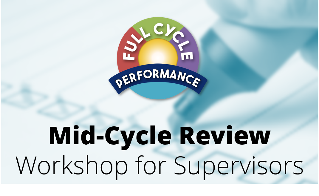 Full Cycle Performance: Mid-Cycle Review Workshop for Supervisors