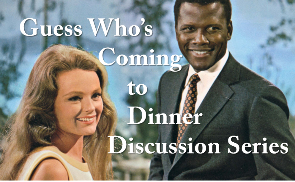 PART I Guess Who's Coming to Dinner: Discussion Series