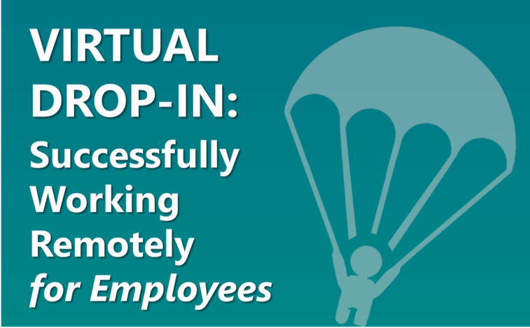 Virtual Drop-In: Successfully Working Remotely for Employees