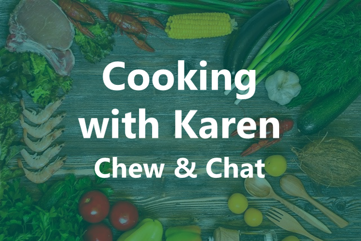 Cooking with Karen - Chew & Chat
