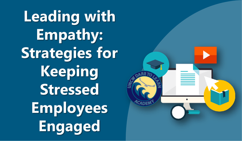 Leading with Empathy: Strategies for Keeping Stressed Employees Engaged