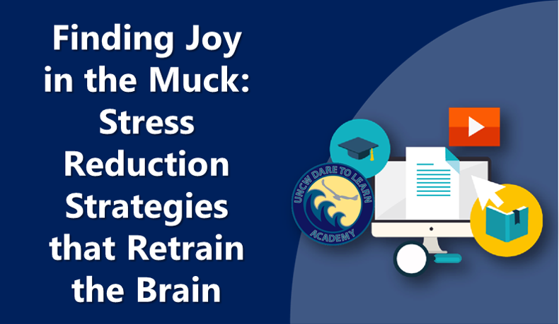 Finding Joy in the Muck: Stress Reduction Strategies that Retrain the Brain
