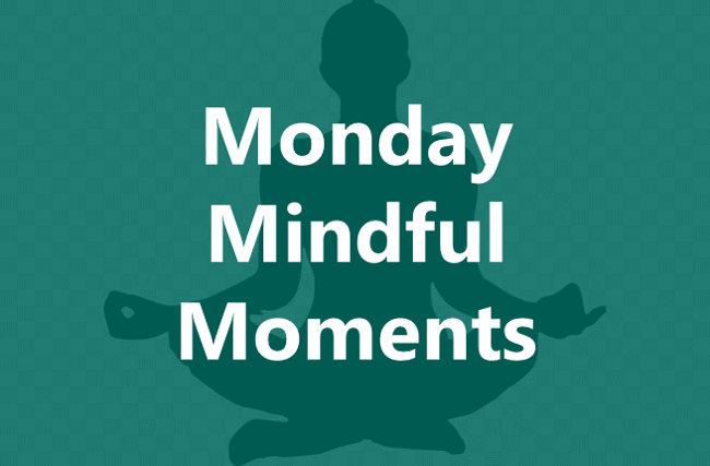Monday Mindful Moments