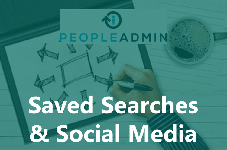 PeopleAdmin Saved Searches & Social Media